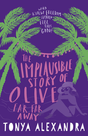 The Implausible Story of Olive Far Far Away by Tonya Alexandra