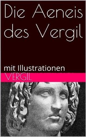 Die Aeneis des Vergil: mit Illustrationen