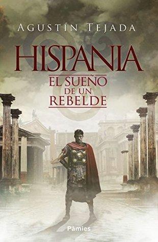 Hispania: El sueño de un rebelde