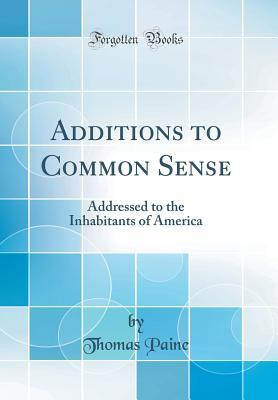 Additions to Common Sense: Addressed to the Inhabitants of America