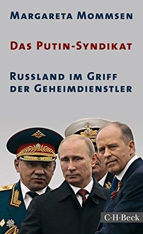 Das Putin-Syndikat: Russland im Griff der Geheimdienstler