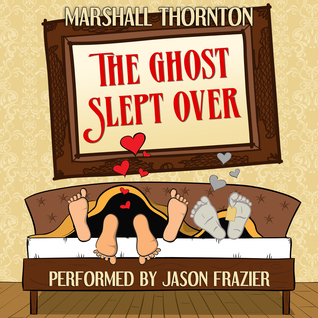 Audio Book Review: The Ghost Slept Over by Marshall Thornton (Author) & Jason Frazier (Narrator)