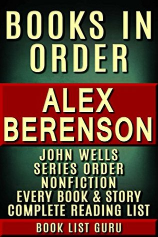Alex Berenson Books in Order: John Wells series, a complete list of nonfiction, and an Alex Berenson biography. (Series Order Book 54)