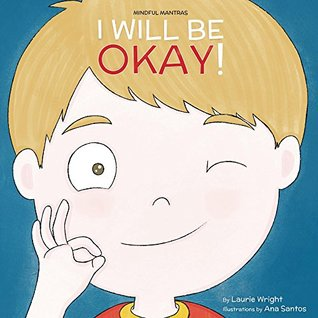 I Will Be Okay (Mindful Mantras, #4)