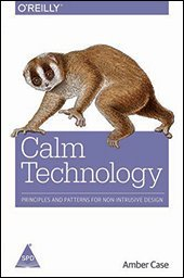 Calm Technology:: Principles and Patterns for Non-Intrusive Design
