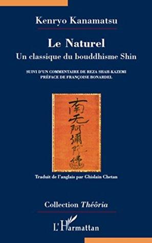 Le Naturel: Un classique du bouddhisme Shin - Suivi d'un commentaire de Reza Shah-Kazemi