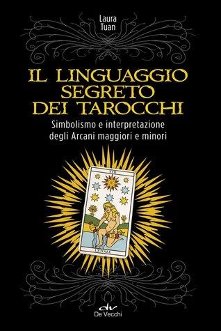Il linguaggio segreto dei tarocchi: simbolismo e interpretazione degli arcani maggiori e minori