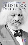 Life and Times of Frederick Douglass: His Early Life as a Slave, His Escape From Bondage and His Complete Life Story