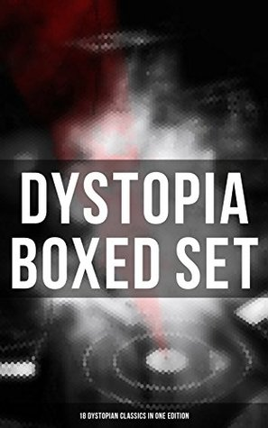 Dystopia Boxed Set: 18 Dystopian Classics in One Edition: 1984, It Can't Happen Here, Brave New World, Iron Heel, Meccania the Super-State, Lord of the ... of Endless Night, That Hideous Strength...