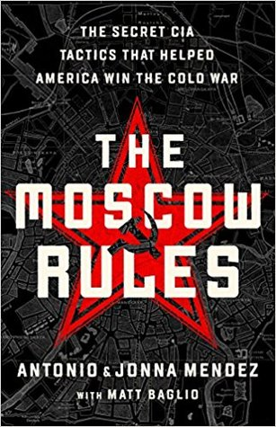 The Moscow Rules: The Secret CIA Tactics That Helped America Win the Cold War