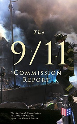 The 9/11 Commission Report: Full and Complete Account of the Circumstances Surrounding the September 11, 2001 Terrorist Attacks