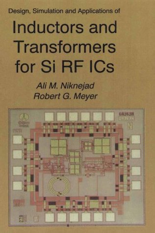 Design, Simulation and Applications of Inductors and Transformers for Si RF ICs (The Springer International Series in Engineering and Computer Science)