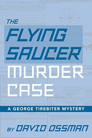 The Flying Saucer Murder Case: A George Tirebiter Mystery