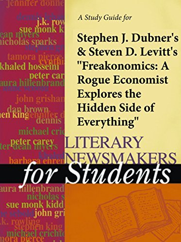 "A study guide for Levitt & Dubner's ""Freakonomics: A Rogue Economist Explores the Hidden Side of Everything"""