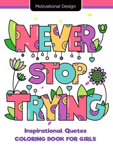 """Never Stop Trying"" Inspirational Quotes Coloring Book for Girls: Short Quotes Design Cute, Relaxing, Inspiring, Coloring Books for Ages 2-4, 4-8, ... Quotes Children's Activity) (Volume 2)"