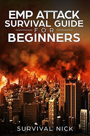 EMP Attack Survival Guide For Beginners: The Ultimate Beginner's Guide On How To Survive An EMP Attack From North Korea On The U.S Power Grid