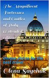The Magnificent Fortresses and Castles of Italy (Extended edition): Unique places for the best travel