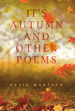 It's Autumn Time and Other Poems by Nazia Mustafa