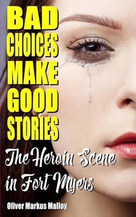 Bad Choices Make Good Stories - The Heroin Scene in Fort Myers (How the Great American Opioid Epidemic of The 21st Century Began #2)