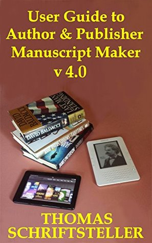 User Guide to Author & Publisher Manuscript Maker v4.0: Transform a Draft of Your Novel or Non-Fiction Book into a Ready-to-Publish Kindle eBook, ePub File or Print PDF