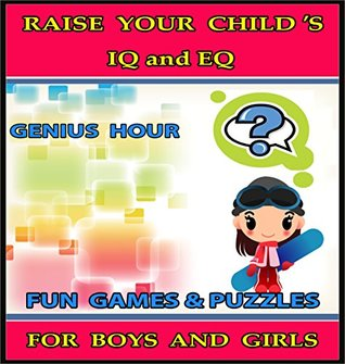 Raise Your Child's IQ & EQ : On Becoming a Genius - Fun Brain Games & Cool Puzzles. - Children's books for Boys & Girls 3 - 8 Years Old. (ILLUSTRATED): On Becoming a Genius