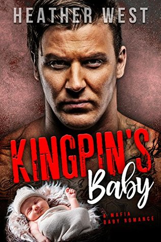 KINGPIN'S BABY by Heather West