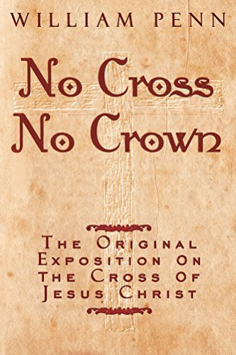 No Cross, No Crown: The Original Exposition on The Cross of Jesus Christ