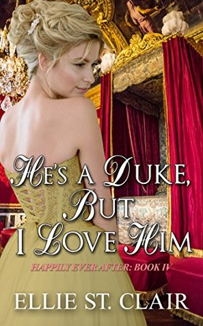 He's a Duke, But I Love Him (Happily Ever After, #4)