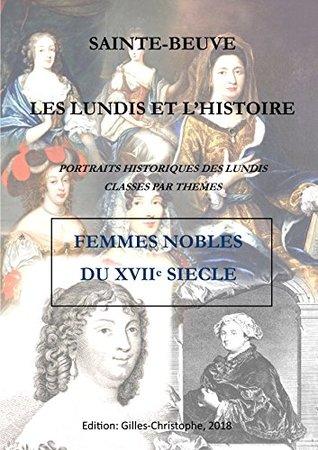 SAINTE-BEUVE, FEMMES NOBLES DU XVIIe SIÈCLE: PORTRAITS HISTORIQUES DES LUNDIS