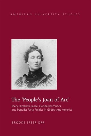 the-people-s-joan-of-arc-mary-elizabeth-lease-gendered-politics-and-populist-party-politics-in-gilded-age-america-american-university-studies