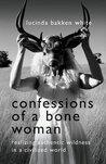 Confessions of a Bone Woman by Lucinda Bakken White