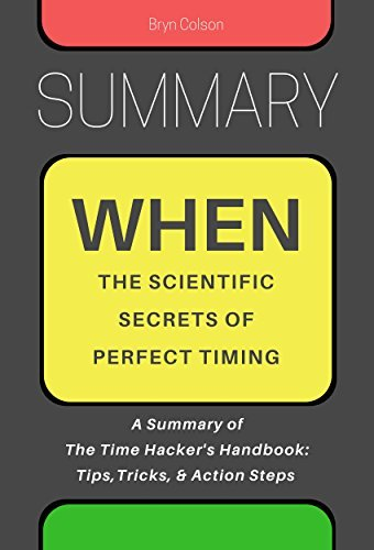 Summary: When: The Scientific Secrets of Perfect Timing: A Summary of The Time Hacker's Handbook: Tips, Tricks, & Action Steps