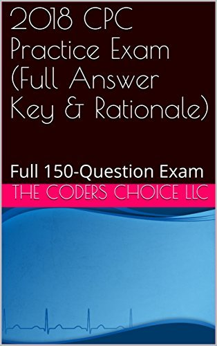 2018 CPC Practice Exam (Full Answer Key & Rationale): Full 150-Question Exam