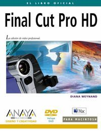 Final Cut Pro Hd / Apple Pro Training Series: Final Cut Pro Hd (Diseno Y Creatividad / Design and Creativity)