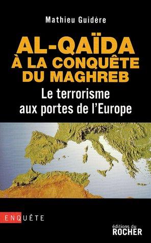 Al-Qaïda à la conquête du Maghreb: le terrorisme aux portes de l'Europe : document