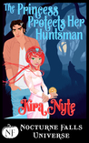 The Princess Protects Her Huntsman (Nocturne Falls Universe)
