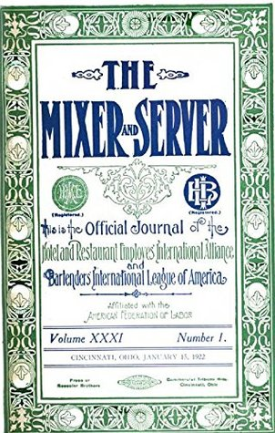 The Mixer and Server - Volume 31: Official Journal of Hotel and Restaurant Employee's International Alliance and Bartenders' International League of America
