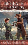 Beneath the Canyons (Daughter of the Wildings #1)