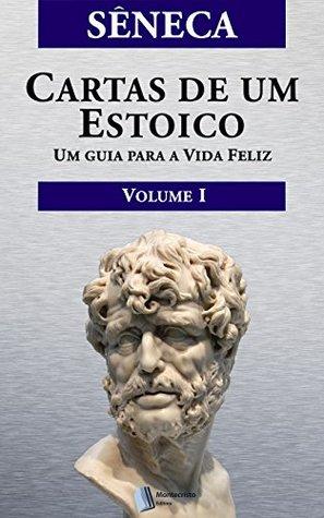 Cartas de um Estoico,Volume I by Seneca