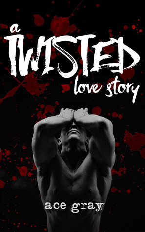 A Twisted Love Story by Ace Gray