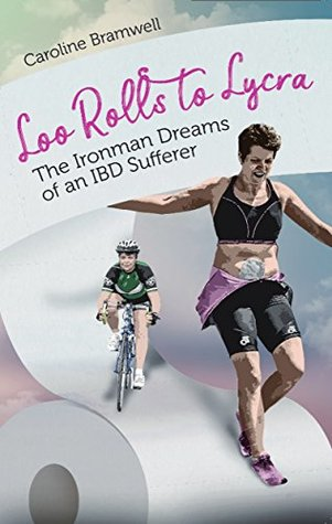 Loo Rolls to Lycra: The Ironman Dreams of an IBD Sufferer