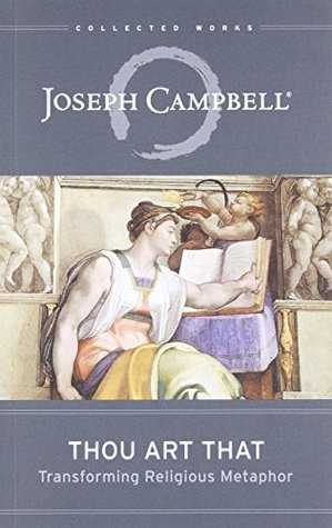 Thou Art That: Transforming Religious Metaphor (The Collected Works of Joseph Campbell Book 4)