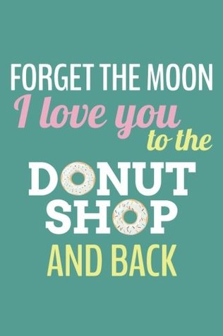 Forget The Moon - I Love You To The Donut Shop and Back (6x9 Journal): Lined Writing Notebook, 120 Pages -- Teal, Pink