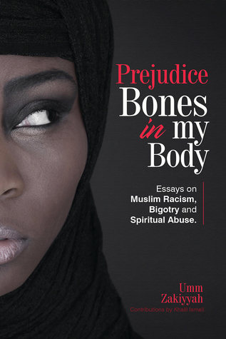Prejudice Bones in My Body: Essays on Muslim Racism, Bigotry and Spiritual Abuse