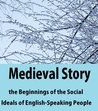 Medieval Story and the Beginnings of the Social Ideals of English-Speaking People