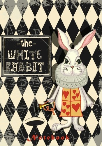 The White Rabbit Notebook: With Quotes from Lewis Carroll's Alice in Wonderland & Through the Looking-Glass Along with Other Quotes About Madness, Imagination and All Things Curious