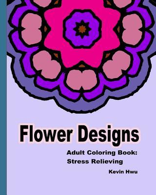 Flower Designs: Adult Coloring Book Stress Relieving.