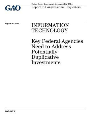 Information Technology: Key Federal Agencies Need to Address Potentially Duplicative Investments