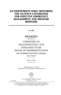 An Independent Fema: Restoring the Nation's Capabilities for Effective Emergency Management and Disaster Response