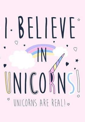 I Believe in Unicorns! Unicorns Are Real!: Unicorn Gratitude Journal for Girls Kids Children Writing 7x10